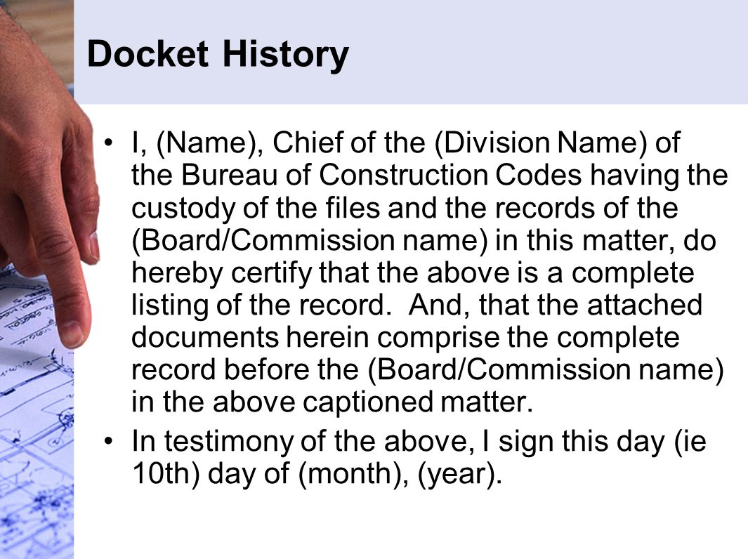 Docket History I, (Name), Chief of the (Division Name) of the Bureau of Construction Codes having the custody of the files and the records of the (Boa
