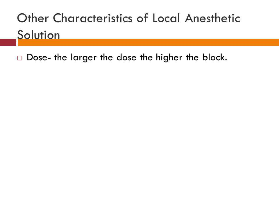 Other Characteristics of Local Anesthetic Solution  Dose- the larger the dose the higher the block.