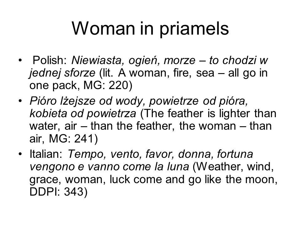 Woman in priamels Polish: Niewiasta, ogień, morze – to chodzi w jednej sforze (lit.