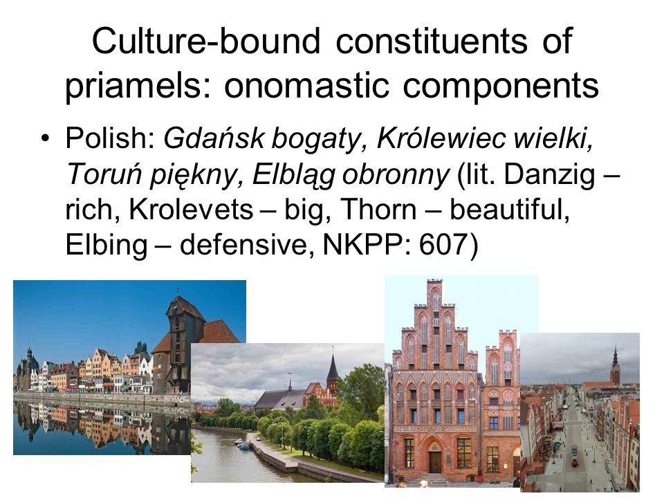 Culture-bound constituents of priamels: onomastic components Polish: Gdańsk bogaty, Królewiec wielki, Toruń piękny, Elbląg obronny (lit.
