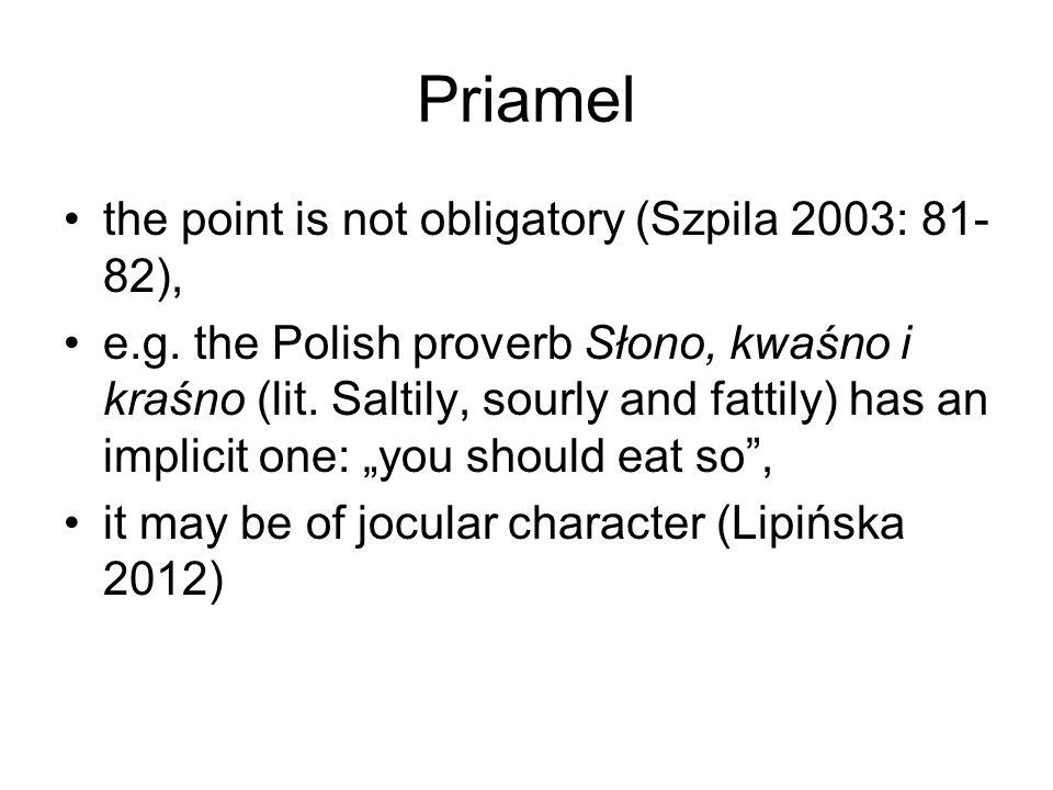Priamel the point is not obligatory (Szpila 2003: 81- 82), e.g.