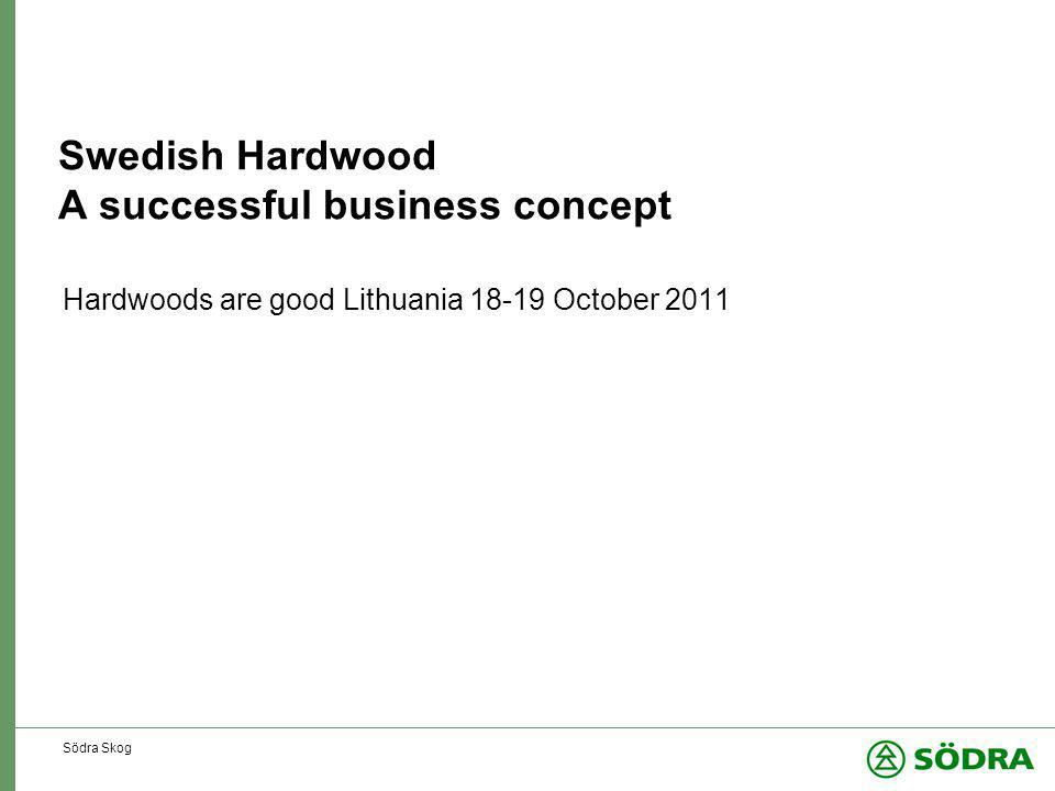 Södra Skog Swedish Hardwood A successful business concept Hardwoods are good Lithuania 18-19 October 2011