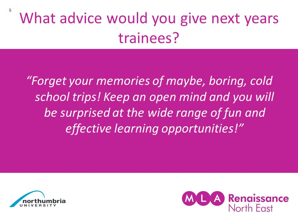 What advice would you give next years trainees.