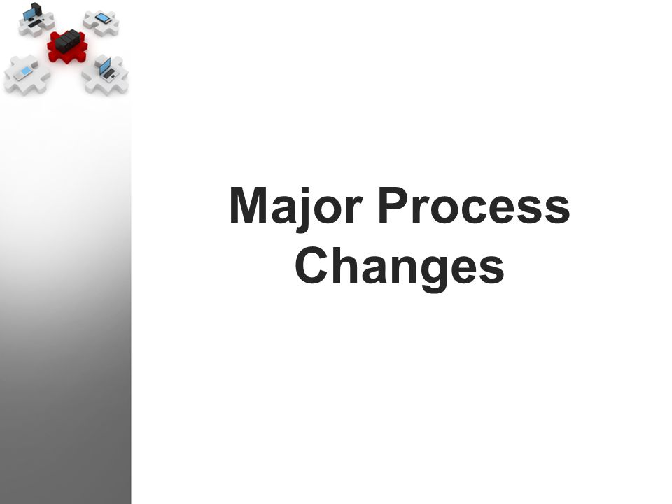 Major Process Changes