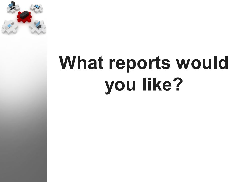 What reports would you like?