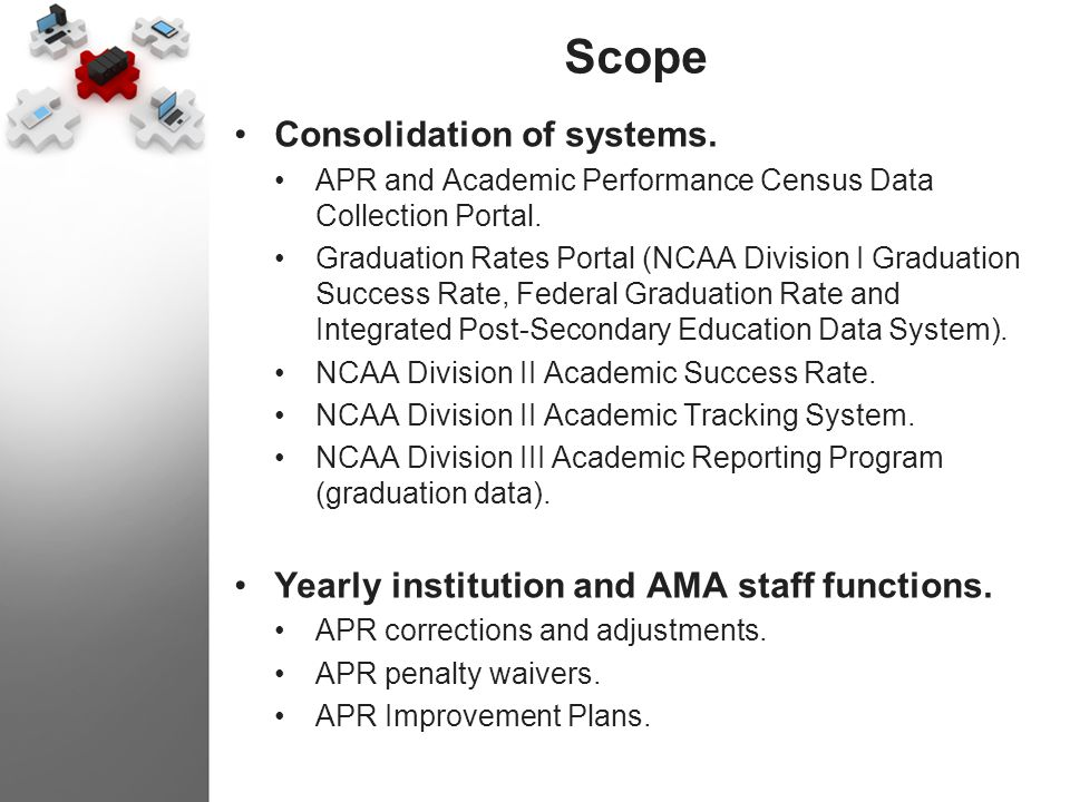 Scope Consolidation of systems. APR and Academic Performance Census Data Collection Portal. Graduation Rates Portal (NCAA Division I Graduation Succes