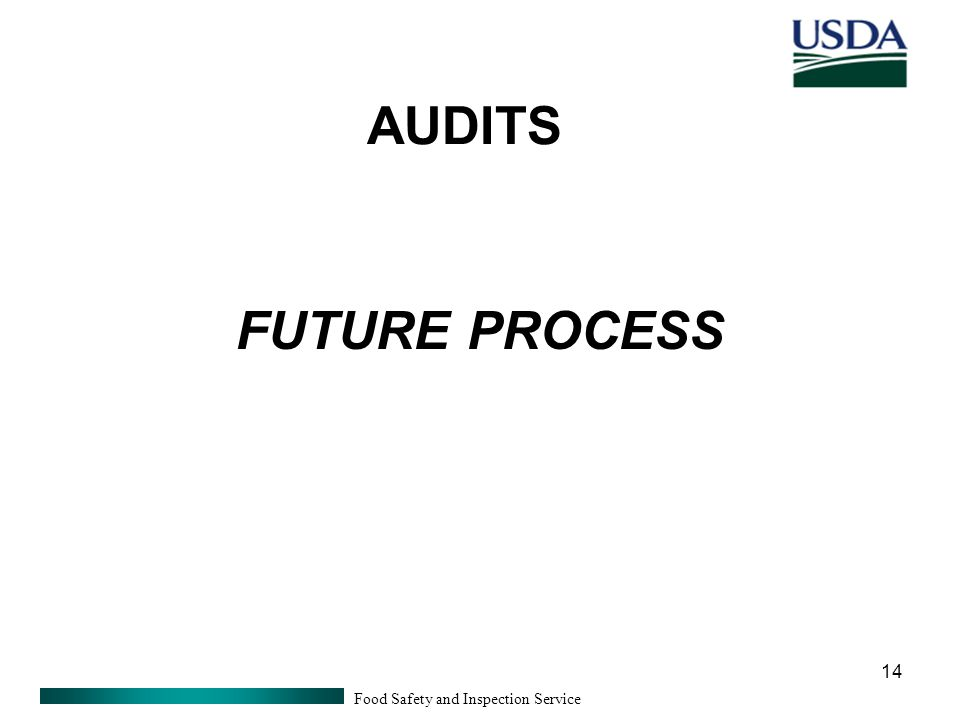 Food Safety and Inspection Service 14 AUDITS FUTURE PROCESS