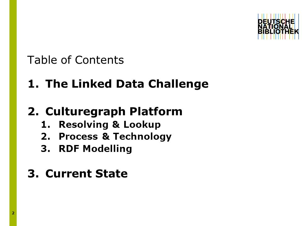2 1.The Linked Data Challenge 2.Culturegraph Platform 1.Resolving & Lookup 2.Process & Technology 3.RDF Modelling 3.Current State Table of Contents