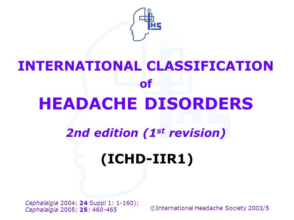 Cephalalgia 2004; 24 Suppl 1: 1-160); Cephalalgia 2005; 25: 460-465 ©International Headache Society 2003/5 INTERNATIONAL CLASSIFICATION of HEADACHE DI