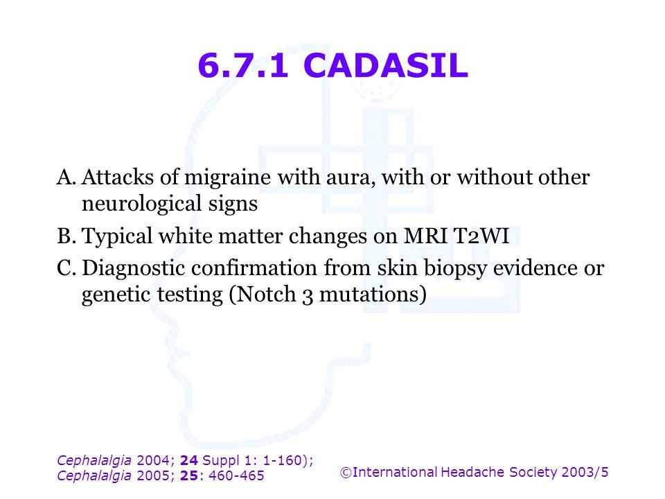 Cephalalgia 2004; 24 Suppl 1: 1-160); Cephalalgia 2005; 25: 460-465 ©International Headache Society 2003/5 6.7.1 CADASIL A.Attacks of migraine with au