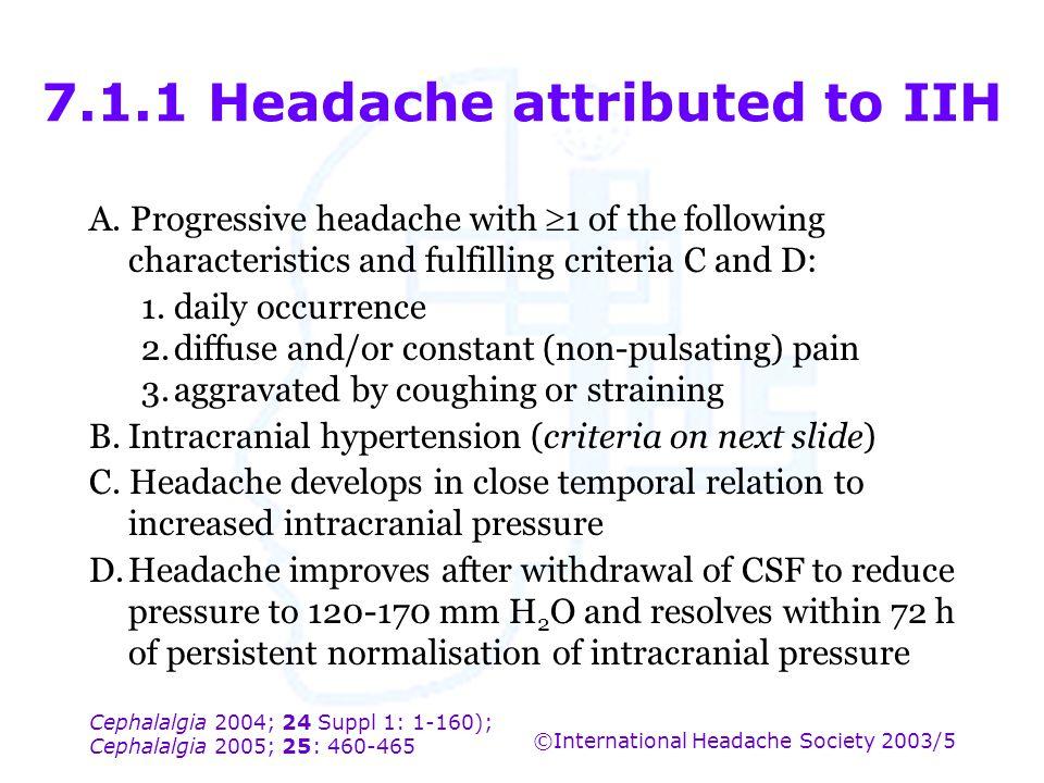 Cephalalgia 2004; 24 Suppl 1: 1-160); Cephalalgia 2005; 25: 460-465 ©International Headache Society 2003/5 7.1.1 Headache attributed to IIH A. Progres