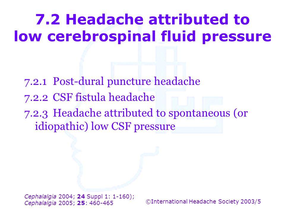 Cephalalgia 2004; 24 Suppl 1: 1-160); Cephalalgia 2005; 25: 460-465 ©International Headache Society 2003/5 7.2 Headache attributed to low cerebrospina