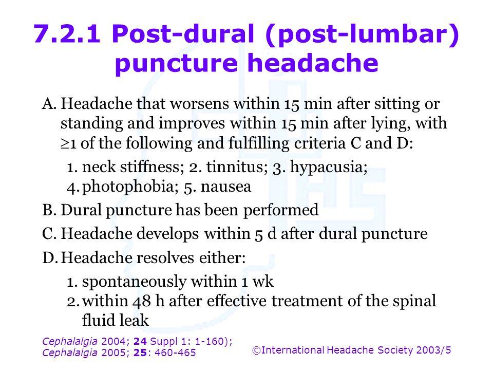 Cephalalgia 2004; 24 Suppl 1: 1-160); Cephalalgia 2005; 25: 460-465 ©International Headache Society 2003/5 7.2.1 Post-dural (post-lumbar) puncture hea