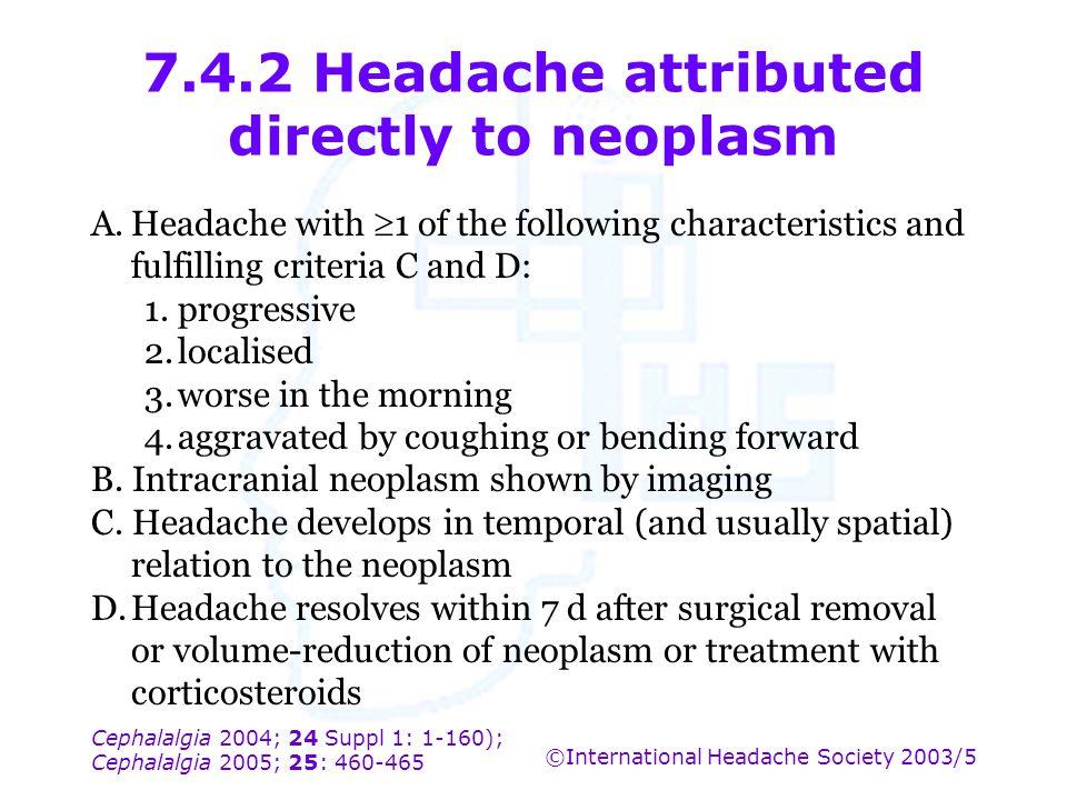 Cephalalgia 2004; 24 Suppl 1: 1-160); Cephalalgia 2005; 25: 460-465 ©International Headache Society 2003/5 7.4.2 Headache attributed directly to neopl