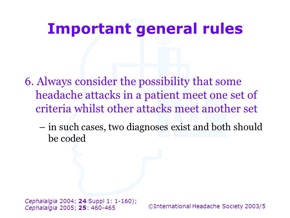Cephalalgia 2004; 24 Suppl 1: 1-160); Cephalalgia 2005; 25: 460-465 ©International Headache Society 2003/5 Important general rules 6. Always consider