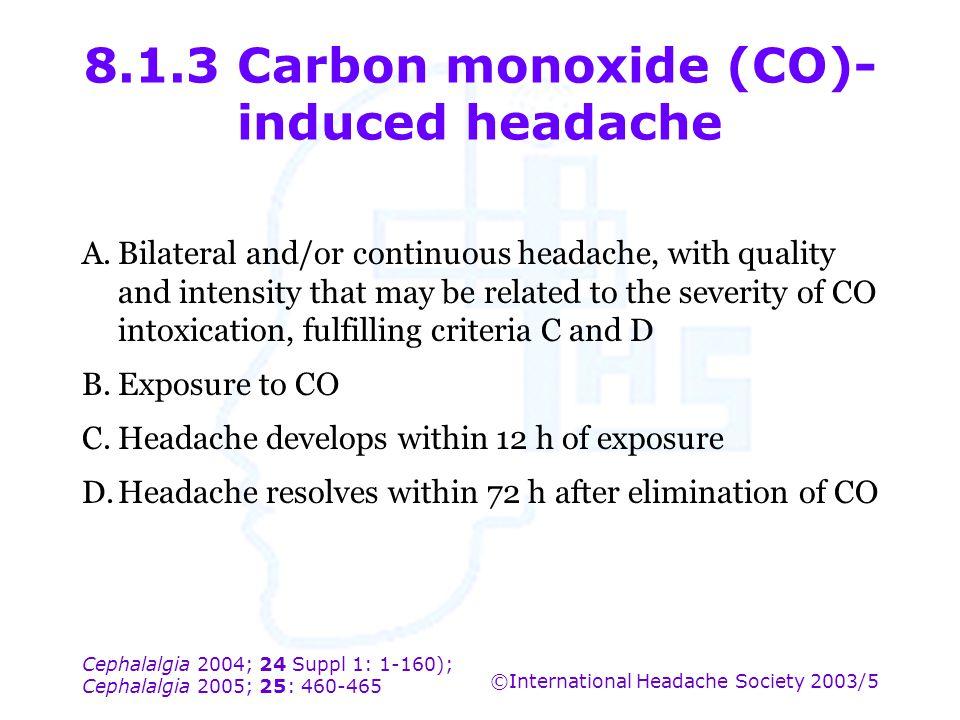 Cephalalgia 2004; 24 Suppl 1: 1-160); Cephalalgia 2005; 25: 460-465 ©International Headache Society 2003/5 8.1.3 Carbon monoxide (CO)- induced headach