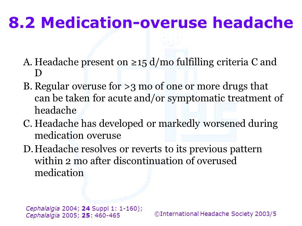 Cephalalgia 2004; 24 Suppl 1: 1-160); Cephalalgia 2005; 25: 460-465 ©International Headache Society 2003/5 8.2 Medication-overuse headache A.Headache