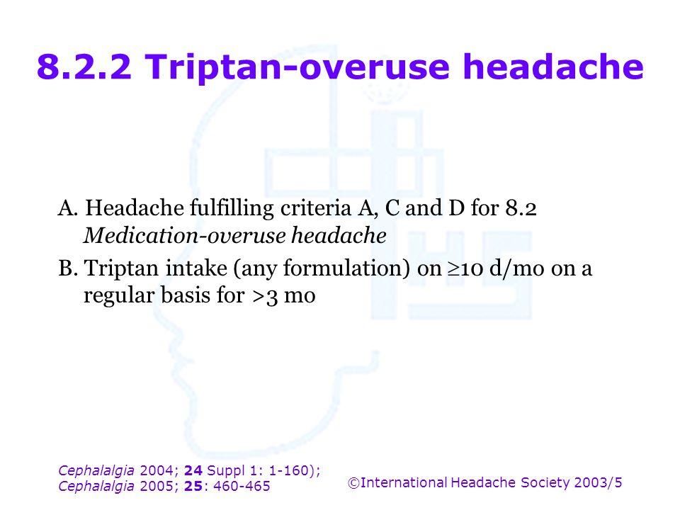 Cephalalgia 2004; 24 Suppl 1: 1-160); Cephalalgia 2005; 25: 460-465 ©International Headache Society 2003/5 8.2.2 Triptan-overuse headache A. Headache