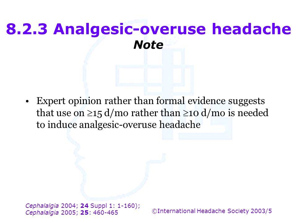 Cephalalgia 2004; 24 Suppl 1: 1-160); Cephalalgia 2005; 25: 460-465 ©International Headache Society 2003/5 8.2.3 Analgesic-overuse headache Note Exper
