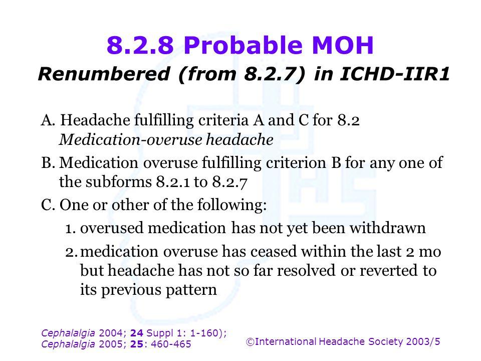 Cephalalgia 2004; 24 Suppl 1: 1-160); Cephalalgia 2005; 25: 460-465 ©International Headache Society 2003/5 8.2.8 Probable MOH Renumbered (from 8.2.7)