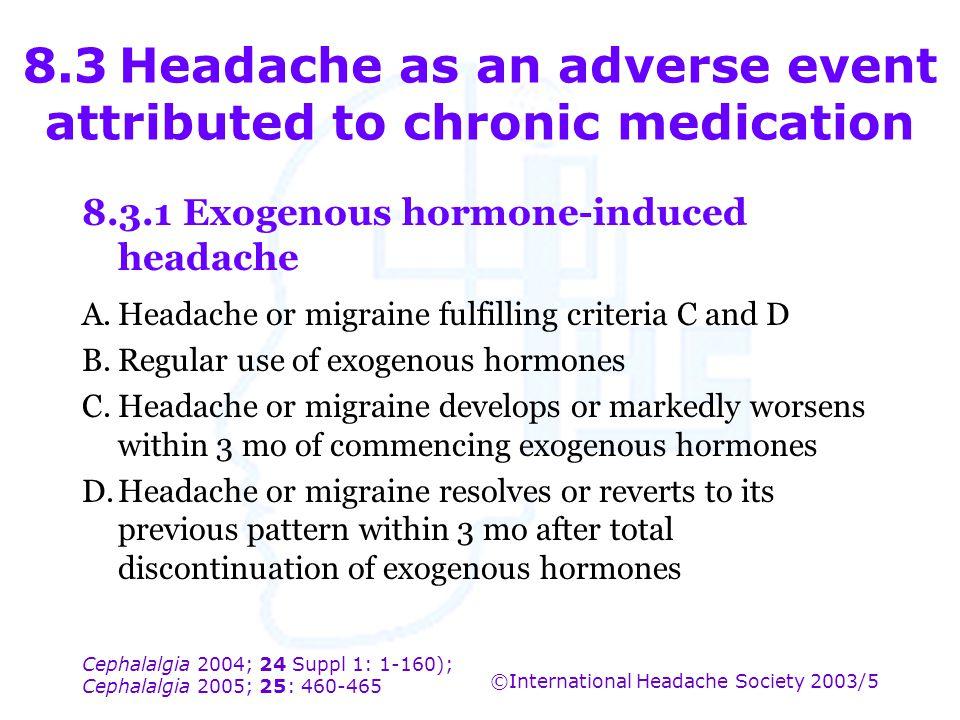 Cephalalgia 2004; 24 Suppl 1: 1-160); Cephalalgia 2005; 25: 460-465 ©International Headache Society 2003/5 8.3Headache as an adverse event attributed