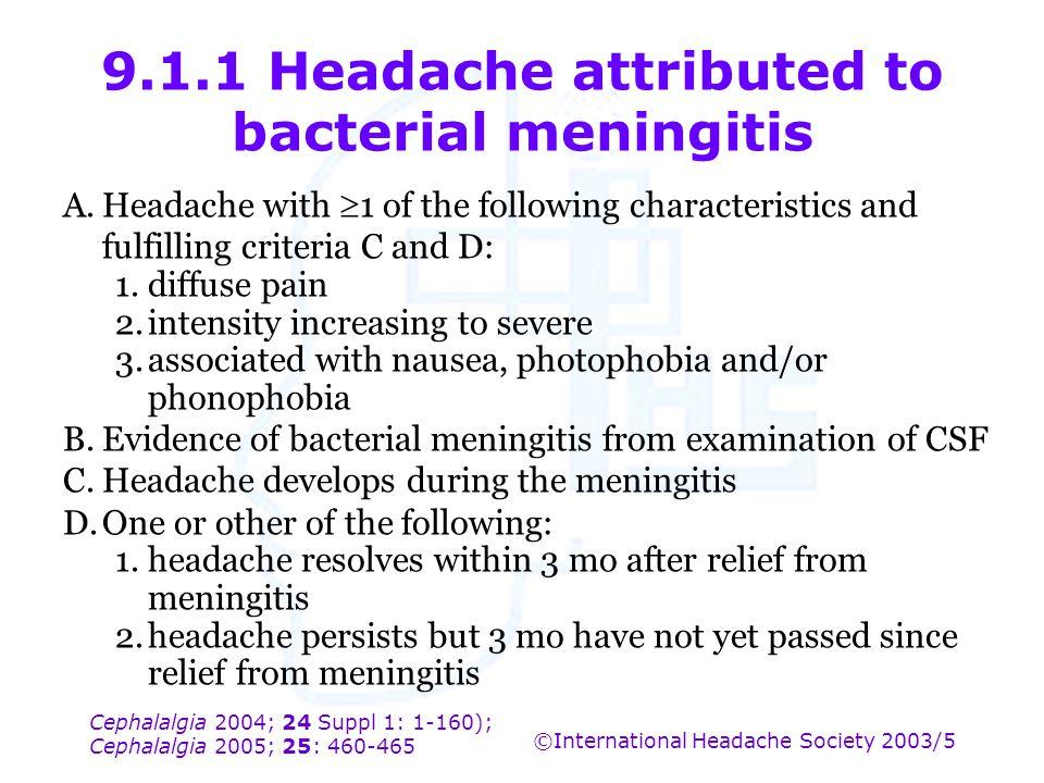 Cephalalgia 2004; 24 Suppl 1: 1-160); Cephalalgia 2005; 25: 460-465 ©International Headache Society 2003/5 9.1.1 Headache attributed to bacterial meni