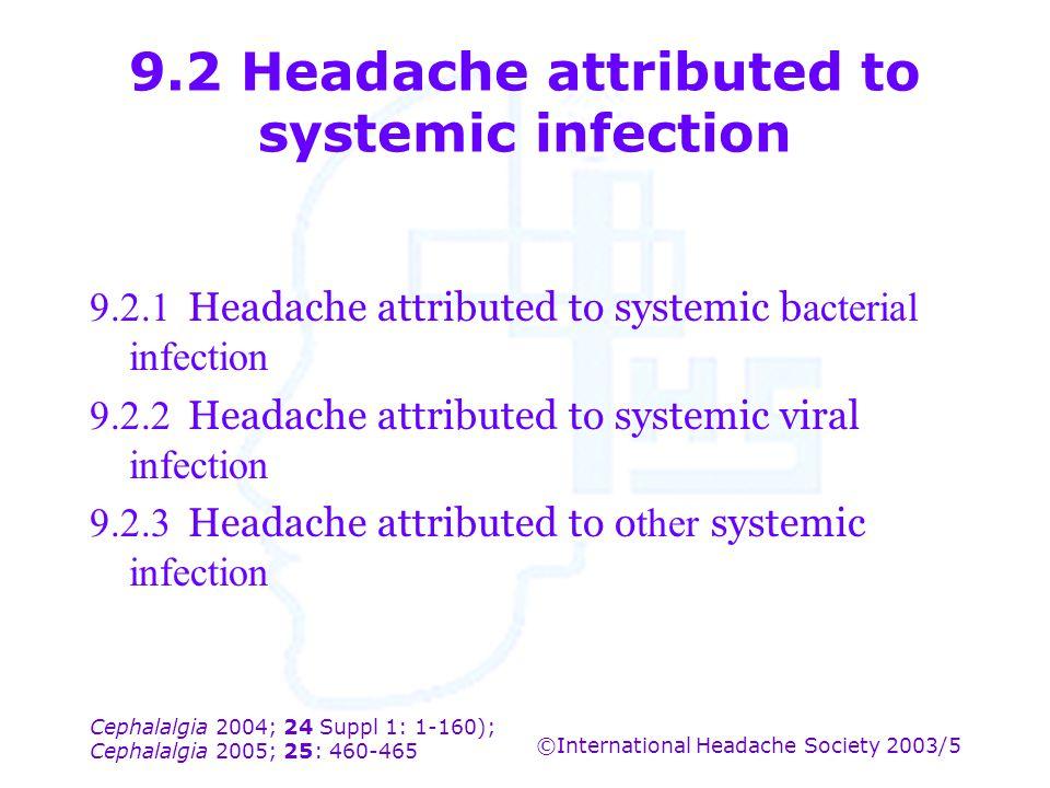 Cephalalgia 2004; 24 Suppl 1: 1-160); Cephalalgia 2005; 25: 460-465 ©International Headache Society 2003/5 9.2 Headache attributed to systemic infecti