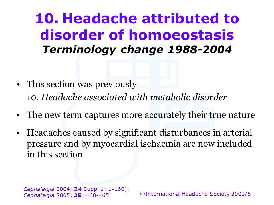 Cephalalgia 2004; 24 Suppl 1: 1-160); Cephalalgia 2005; 25: 460-465 ©International Headache Society 2003/5 10.Headache attributed to disorder of homoe