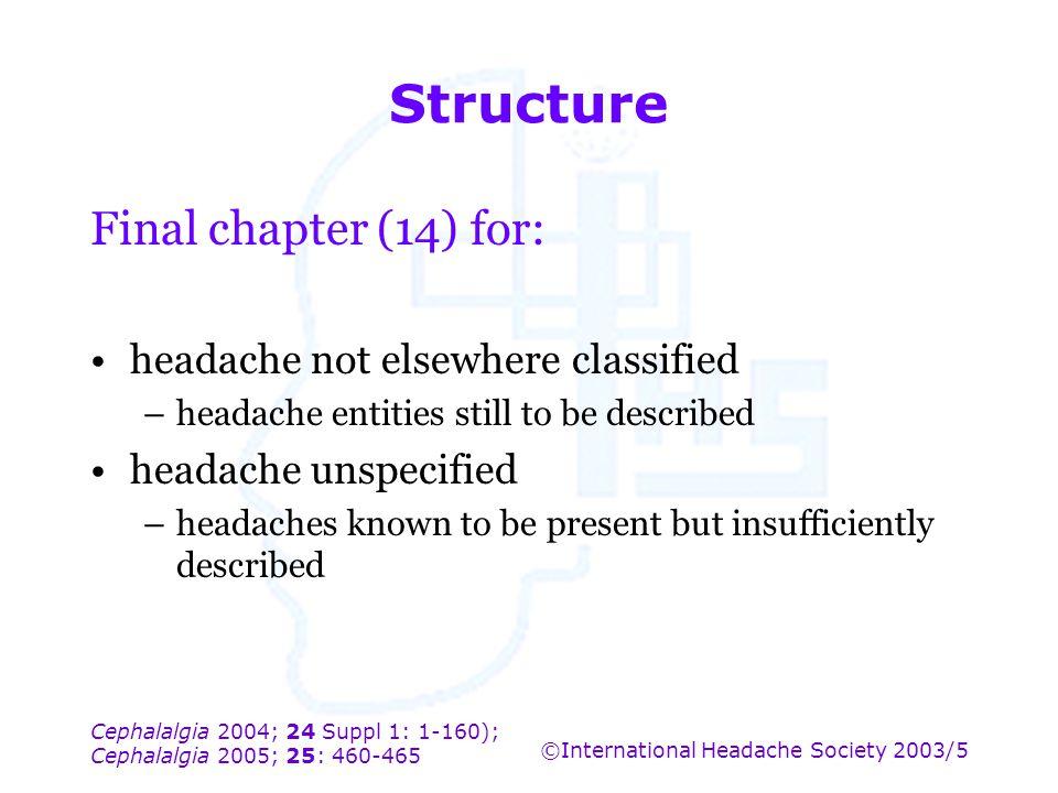 Cephalalgia 2004; 24 Suppl 1: 1-160); Cephalalgia 2005; 25: 460-465 ©International Headache Society 2003/5 Structure Final chapter (14) for: headache
