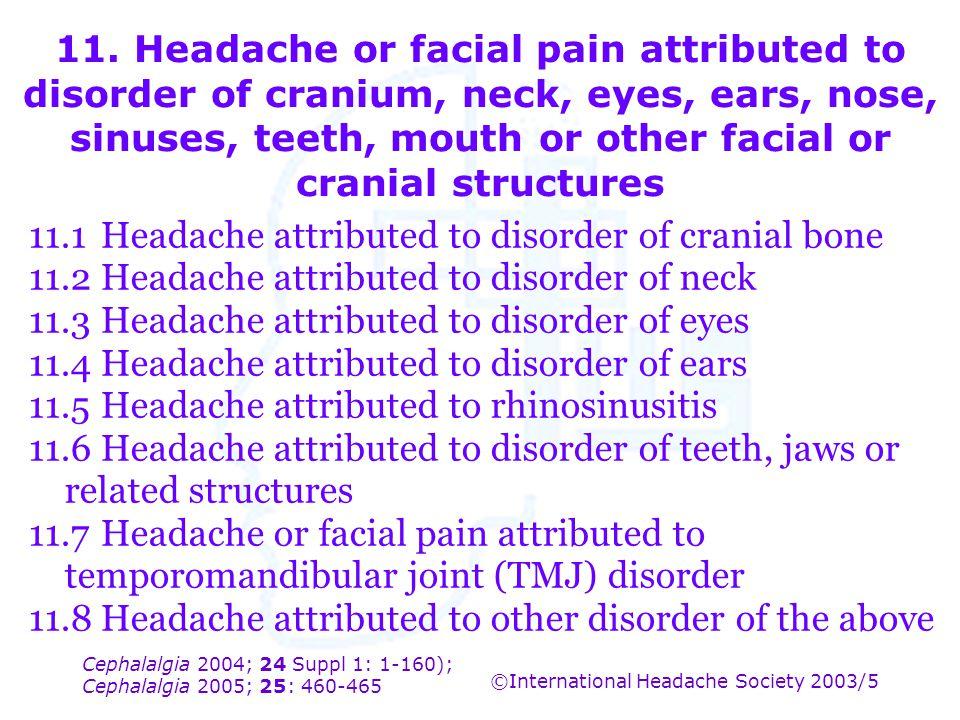 Cephalalgia 2004; 24 Suppl 1: 1-160); Cephalalgia 2005; 25: 460-465 ©International Headache Society 2003/5 11. Headache or facial pain attributed to d