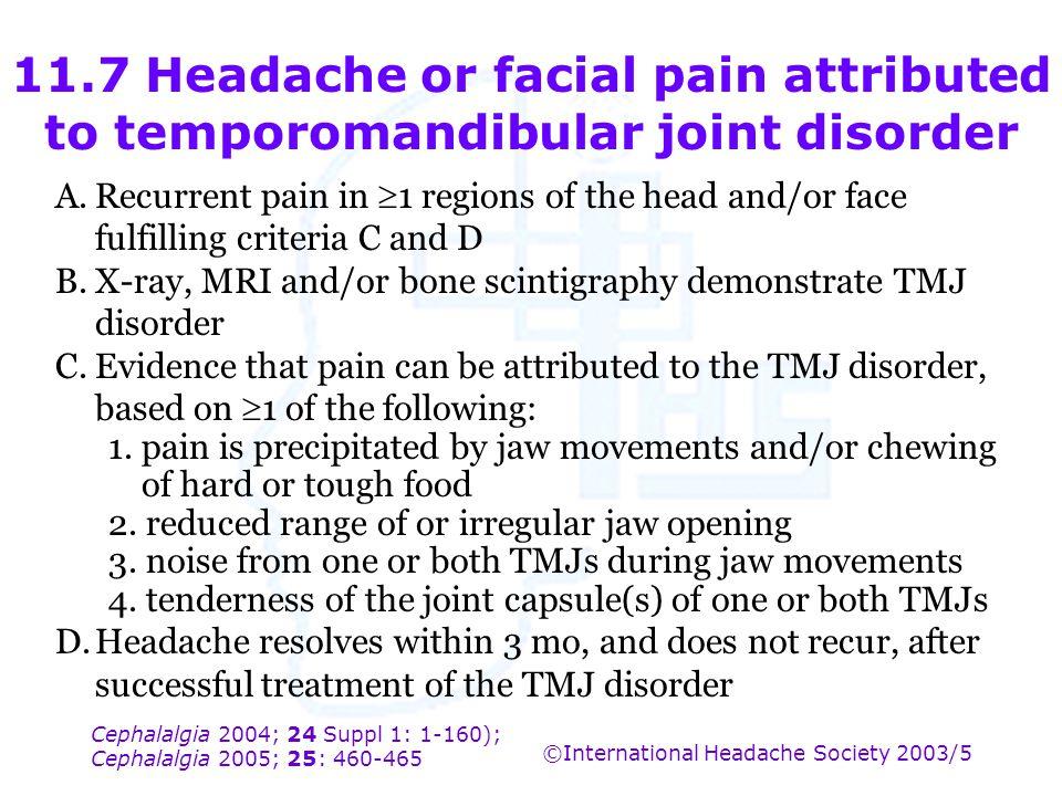 Cephalalgia 2004; 24 Suppl 1: 1-160); Cephalalgia 2005; 25: 460-465 ©International Headache Society 2003/5 11.7 Headache or facial pain attributed to