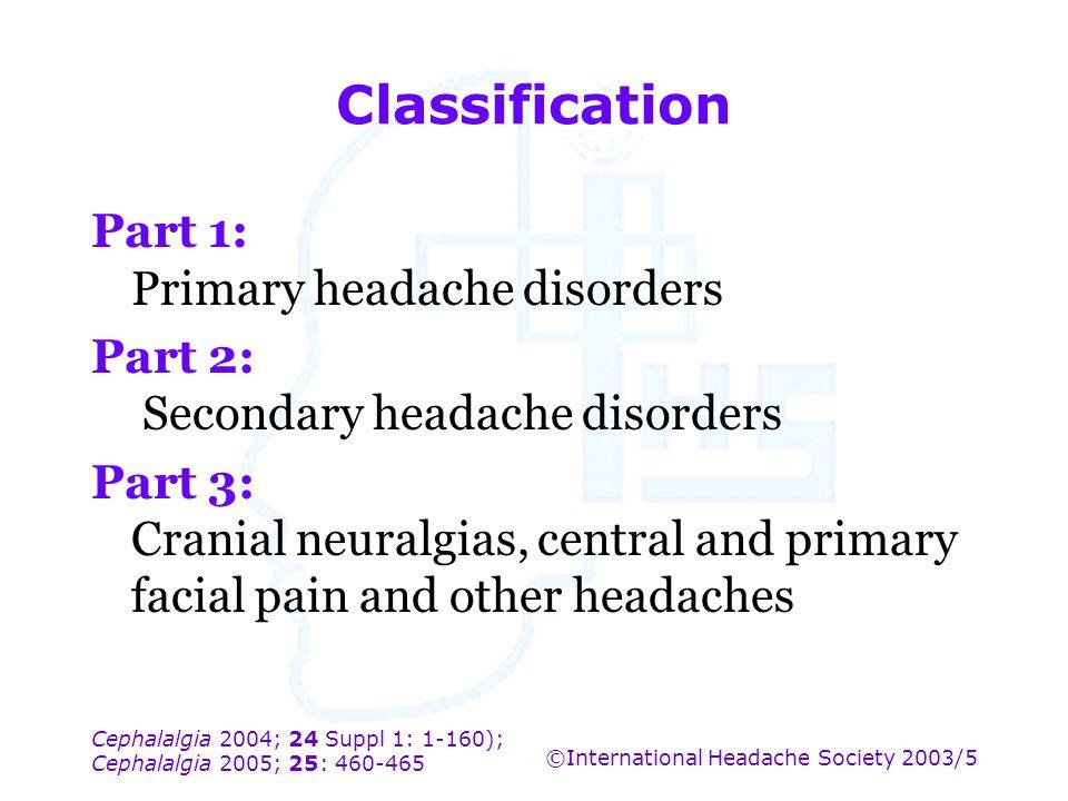 Cephalalgia 2004; 24 Suppl 1: 1-160); Cephalalgia 2005; 25: 460-465 ©International Headache Society 2003/5 Classification Part 1: Primary headache dis