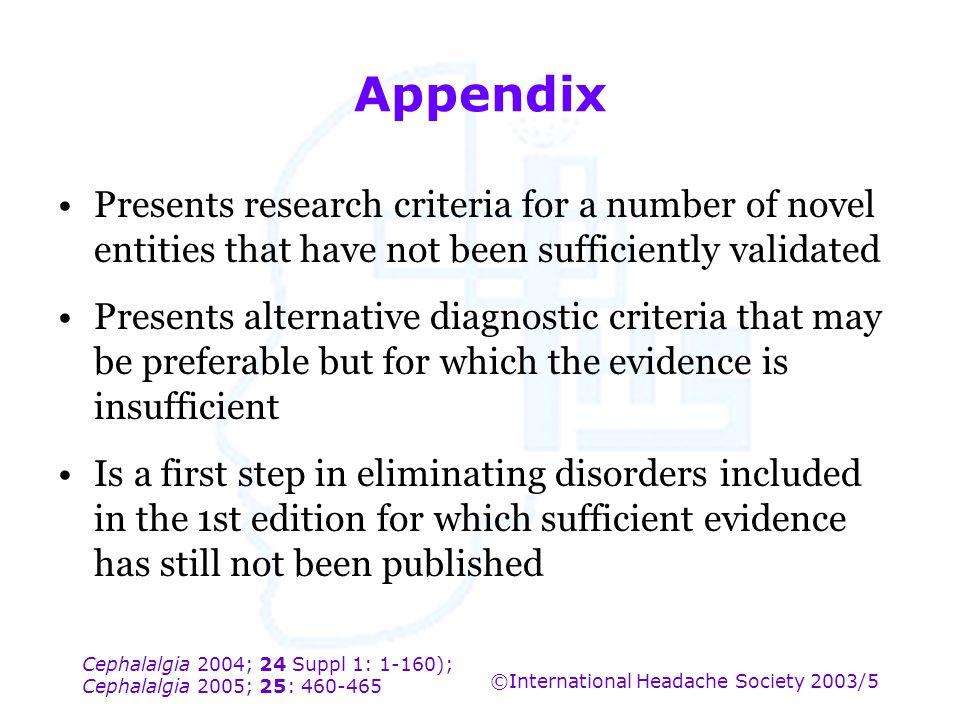 Cephalalgia 2004; 24 Suppl 1: 1-160); Cephalalgia 2005; 25: 460-465 ©International Headache Society 2003/5 Appendix Presents research criteria for a n