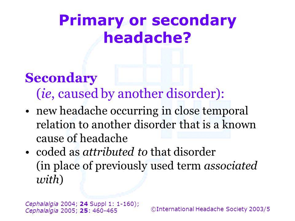 Cephalalgia 2004; 24 Suppl 1: 1-160); Cephalalgia 2005; 25: 460-465 ©International Headache Society 2003/5 Primary or secondary headache? Secondary (i