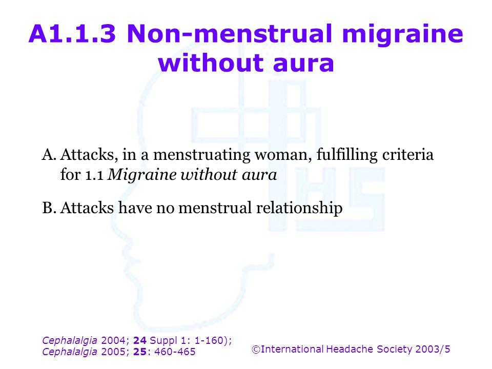 Cephalalgia 2004; 24 Suppl 1: 1-160); Cephalalgia 2005; 25: 460-465 ©International Headache Society 2003/5 A1.1.3 Non-menstrual migraine without aura