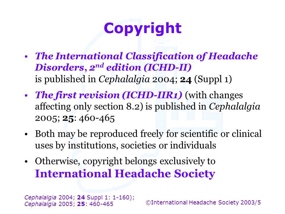 Cephalalgia 2004; 24 Suppl 1: 1-160); Cephalalgia 2005; 25: 460-465 ©International Headache Society 2003/5 Copyright The International Classification
