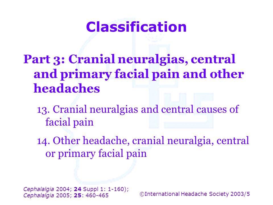 Cephalalgia 2004; 24 Suppl 1: 1-160); Cephalalgia 2005; 25: 460-465 ©International Headache Society 2003/5 Classification Part 3: Cranial neuralgias,