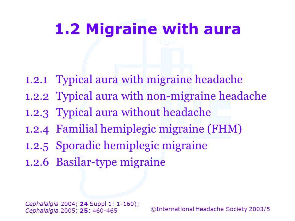 Cephalalgia 2004; 24 Suppl 1: 1-160); Cephalalgia 2005; 25: 460-465 ©International Headache Society 2003/5 1.2 Migraine with aura 1.2.1Typical aura wi