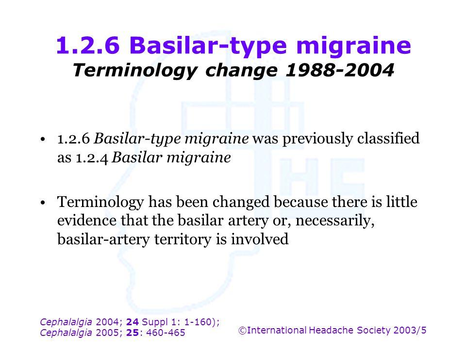 Cephalalgia 2004; 24 Suppl 1: 1-160); Cephalalgia 2005; 25: 460-465 ©International Headache Society 2003/5 1.2.6 Basilar-type migraine Terminology cha