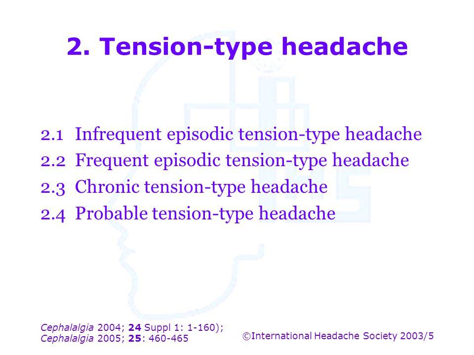 Cephalalgia 2004; 24 Suppl 1: 1-160); Cephalalgia 2005; 25: 460-465 ©International Headache Society 2003/5 2. Tension-type headache 2.1Infrequent epis
