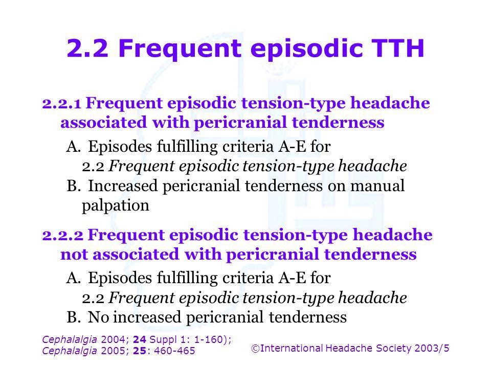 Cephalalgia 2004; 24 Suppl 1: 1-160); Cephalalgia 2005; 25: 460-465 ©International Headache Society 2003/5 2.2 Frequent episodic TTH 2.2.1 Frequent ep