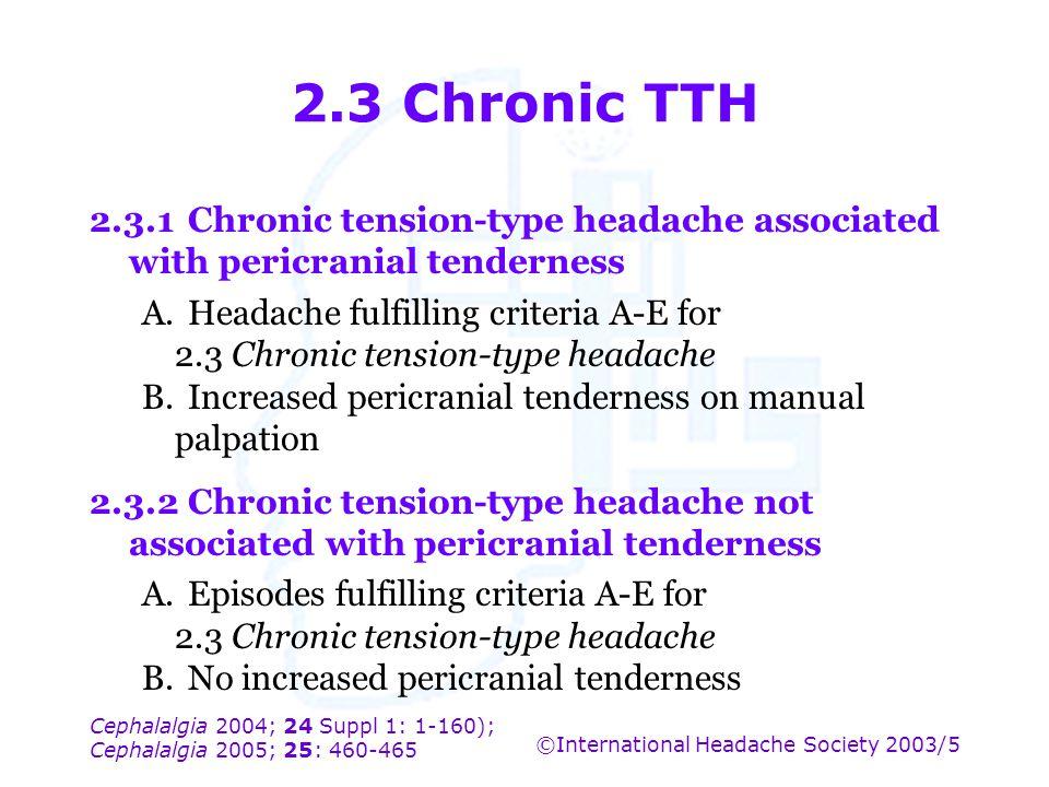 Cephalalgia 2004; 24 Suppl 1: 1-160); Cephalalgia 2005; 25: 460-465 ©International Headache Society 2003/5 2.3 Chronic TTH 2.3.1Chronic tension-type h