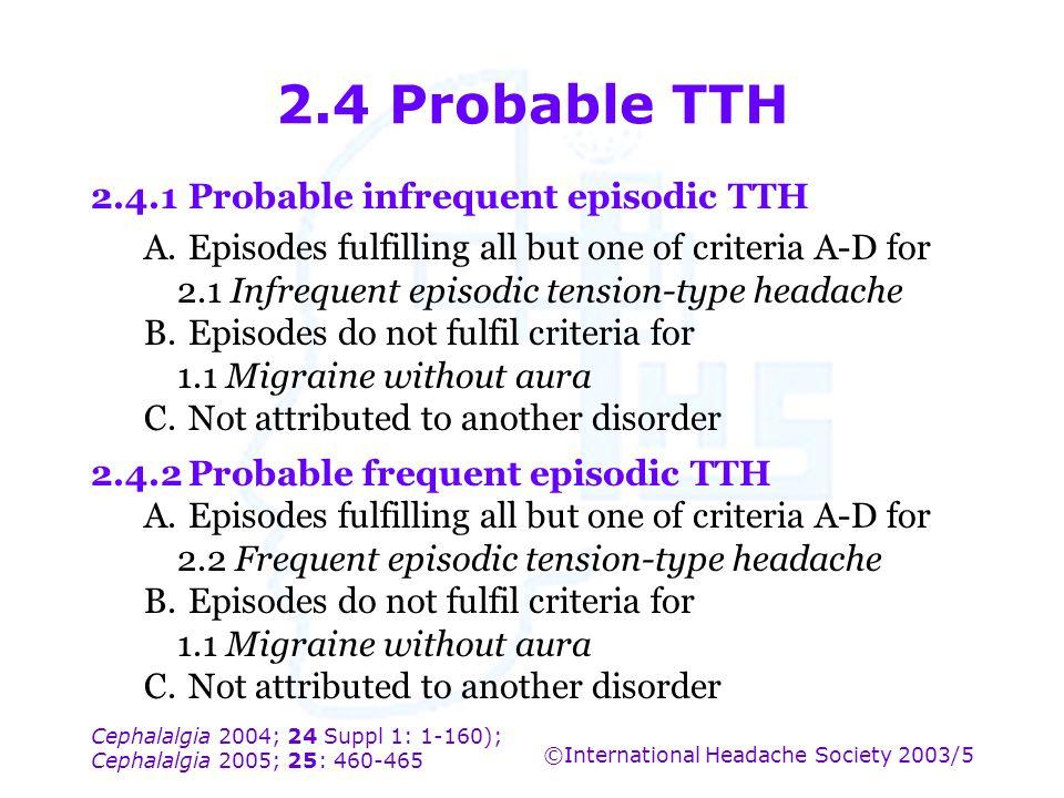 Cephalalgia 2004; 24 Suppl 1: 1-160); Cephalalgia 2005; 25: 460-465 ©International Headache Society 2003/5 2.4 Probable TTH 2.4.1Probable infrequent e