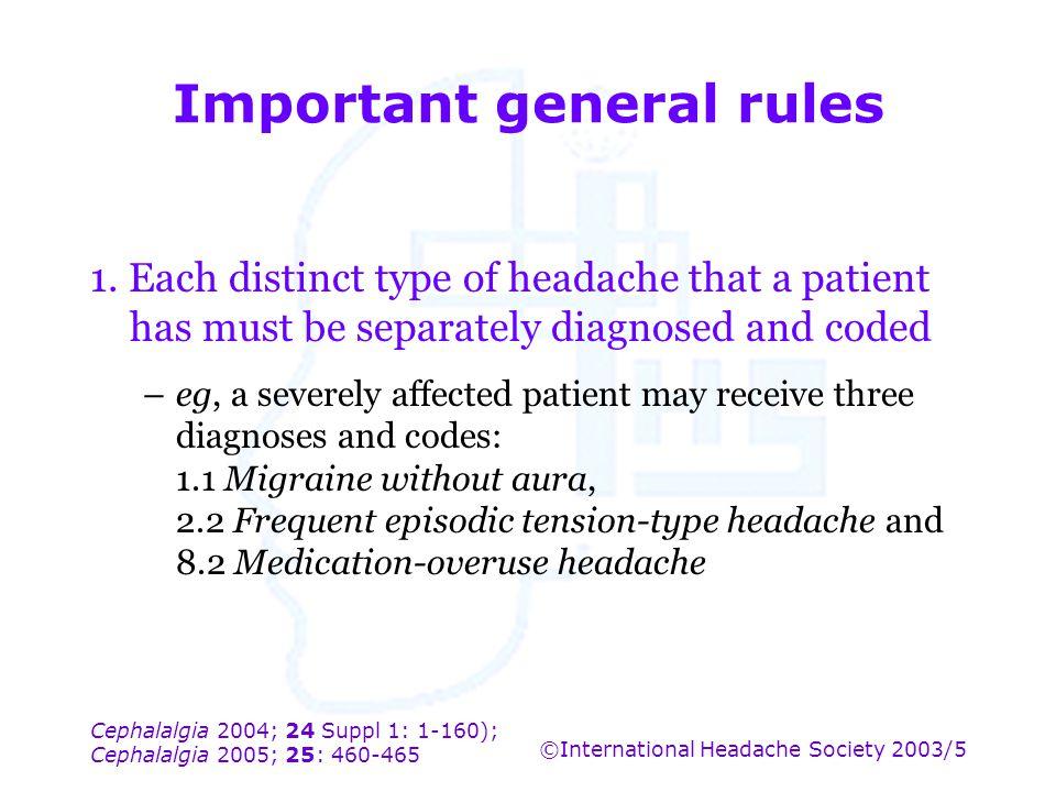 Cephalalgia 2004; 24 Suppl 1: 1-160); Cephalalgia 2005; 25: 460-465 ©International Headache Society 2003/5 Important general rules 1. Each distinct ty