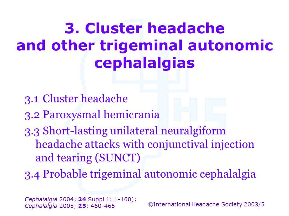 Cephalalgia 2004; 24 Suppl 1: 1-160); Cephalalgia 2005; 25: 460-465 ©International Headache Society 2003/5 3. Cluster headache and other trigeminal au