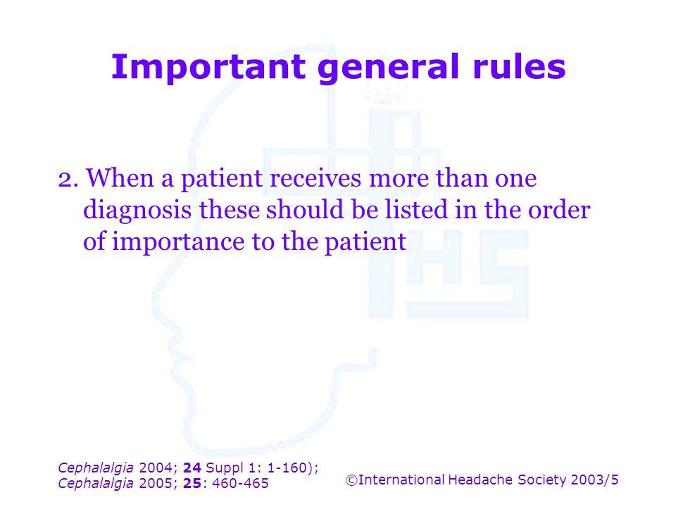 Cephalalgia 2004; 24 Suppl 1: 1-160); Cephalalgia 2005; 25: 460-465 ©International Headache Society 2003/5 Important general rules 2. When a patient r