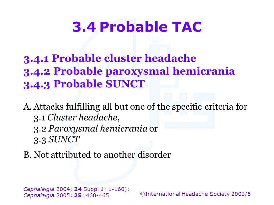 Cephalalgia 2004; 24 Suppl 1: 1-160); Cephalalgia 2005; 25: 460-465 ©International Headache Society 2003/5 3.4Probable TAC 3.4.1 Probable cluster head