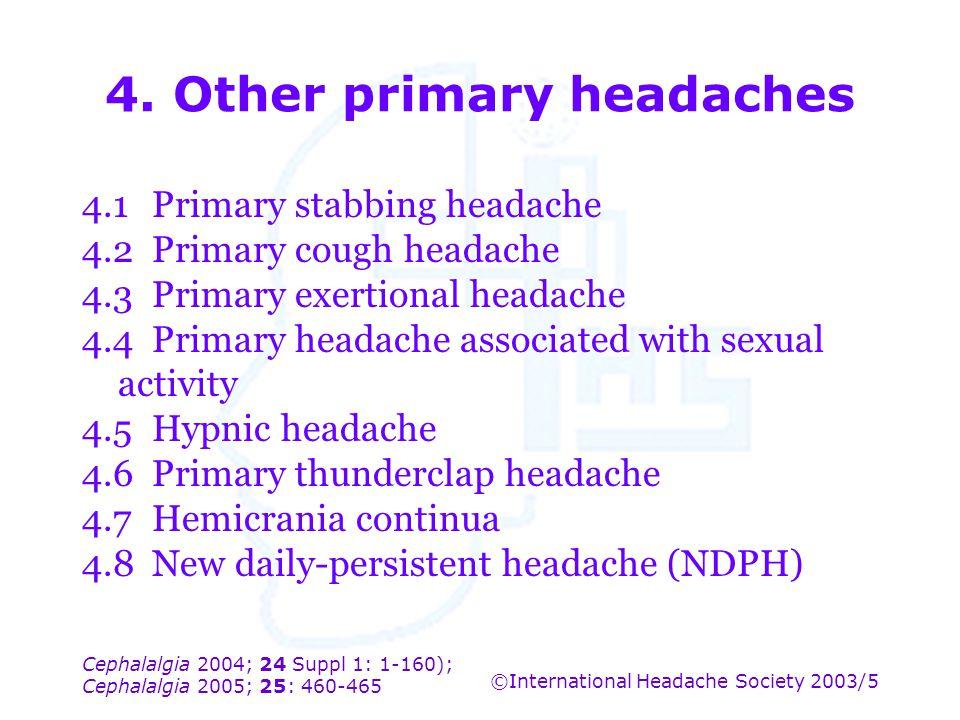 Cephalalgia 2004; 24 Suppl 1: 1-160); Cephalalgia 2005; 25: 460-465 ©International Headache Society 2003/5 4. Other primary headaches 4.1Primary stabb
