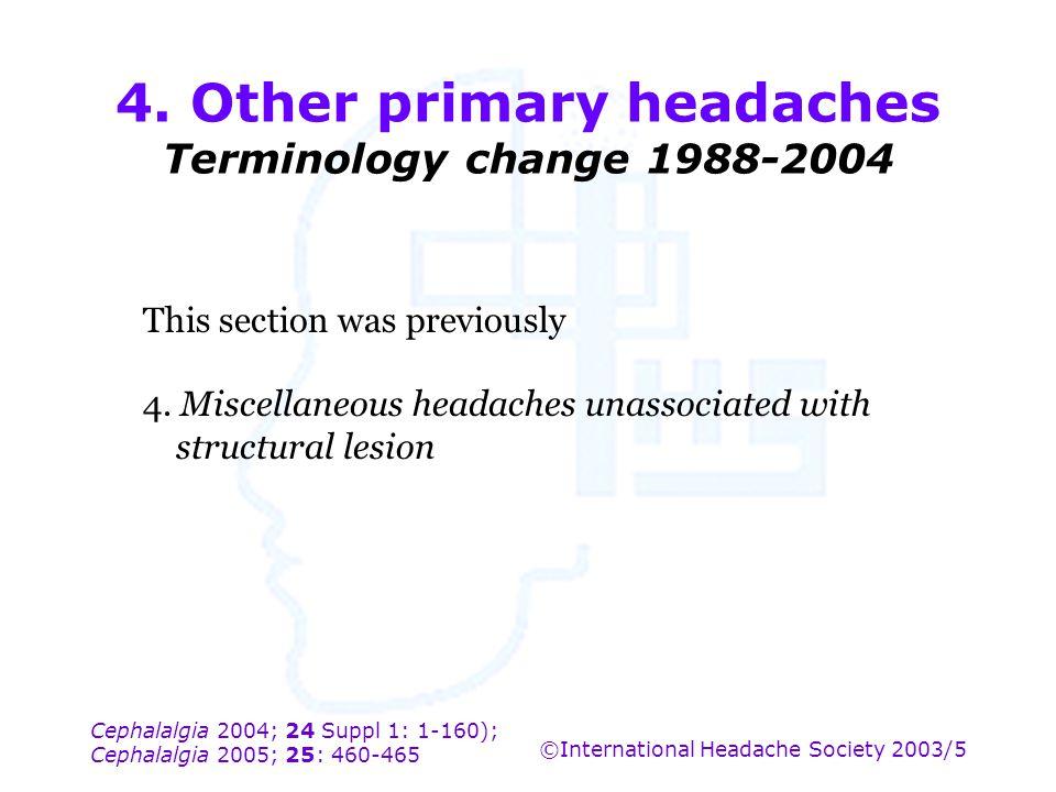 Cephalalgia 2004; 24 Suppl 1: 1-160); Cephalalgia 2005; 25: 460-465 ©International Headache Society 2003/5 4. Other primary headaches Terminology chan