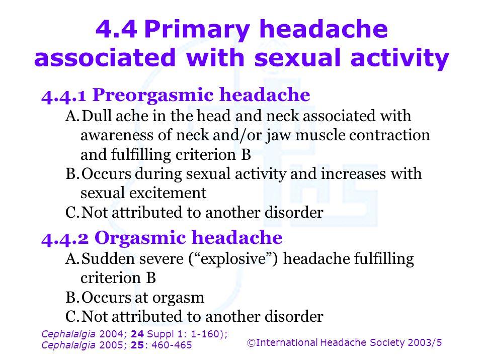 Cephalalgia 2004; 24 Suppl 1: 1-160); Cephalalgia 2005; 25: 460-465 ©International Headache Society 2003/5 4.4Primary headache associated with sexual